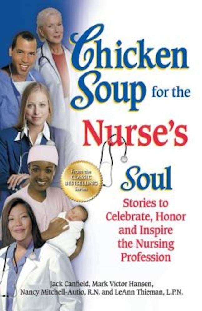 Chicken Soup for the Nurse's Soul: Stories to Celebrate, Honor and Inspire the Nursing Profession, Paperback