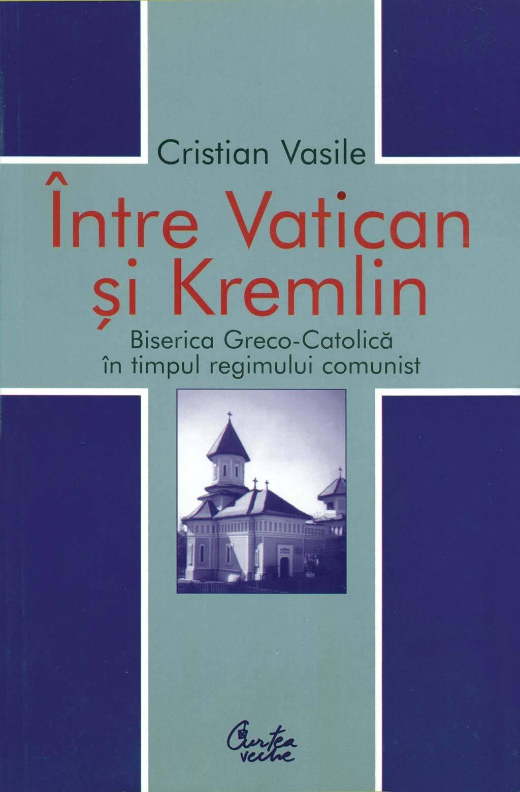 Intre Vatican si Kremlin. Biserica Greco-Catolica in timpul regimului comunist (eBook)