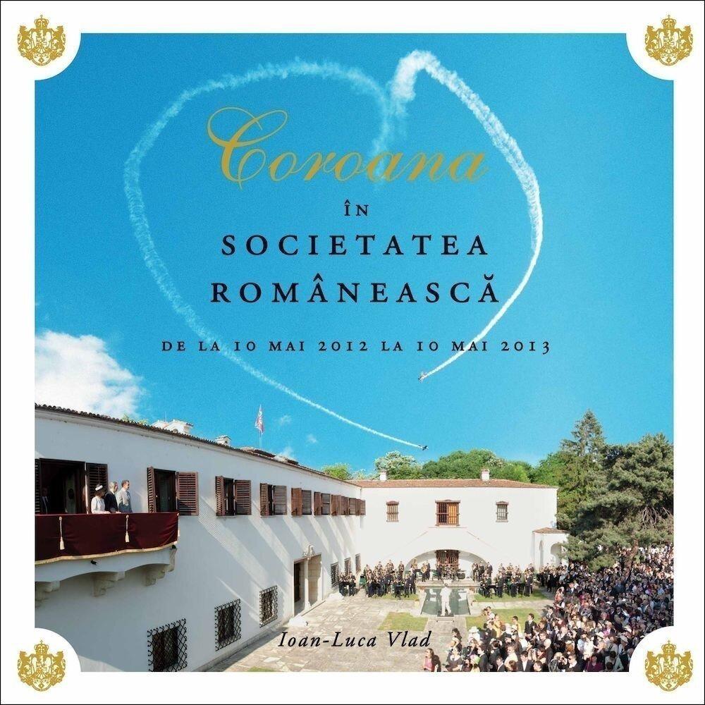 Coroana in societatea romaneasca. De la 10 mai 2012 la 10 mai 2013