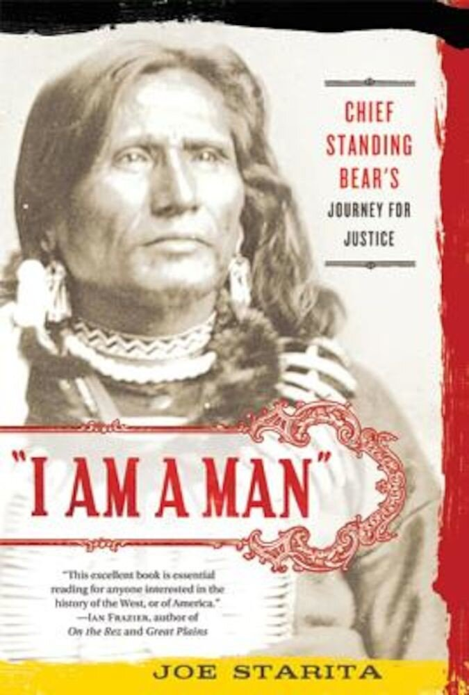 I Am a Man: Chief Standing Bear's Journey for Justice, Paperback