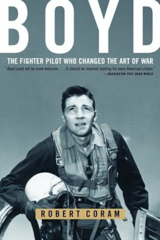 Boyd: The Fighter Pilot Who Changed the Art of War, Paperback