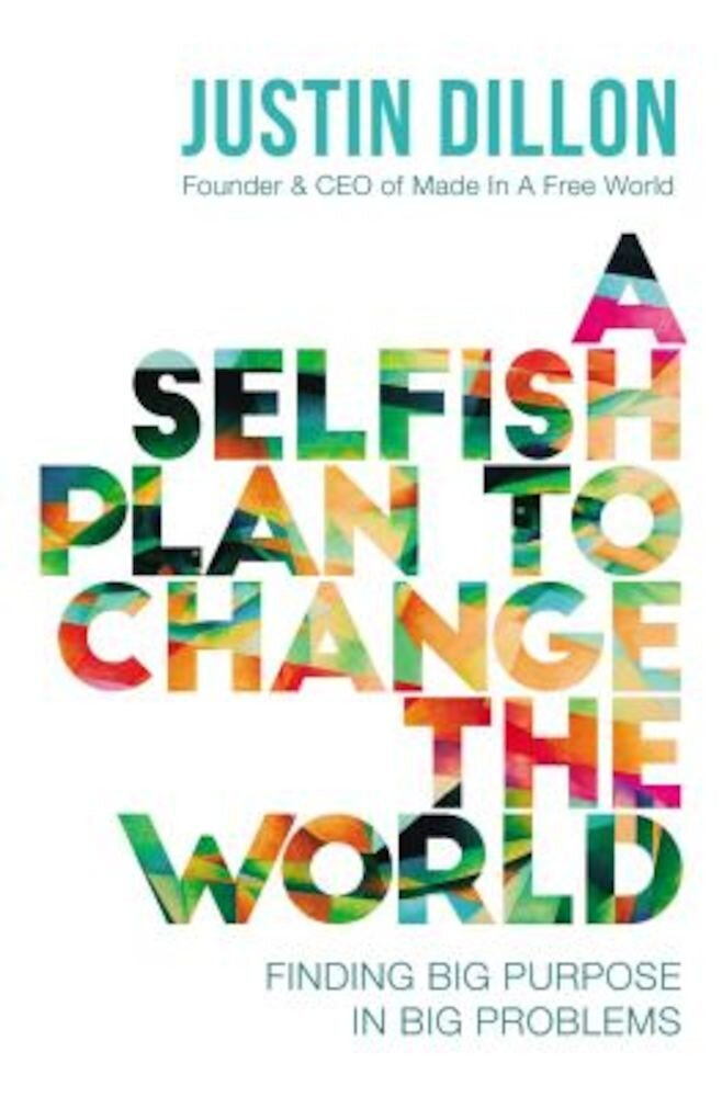 A Selfish Plan to Change the World: Finding Big Purpose in Big Problems, Hardcover