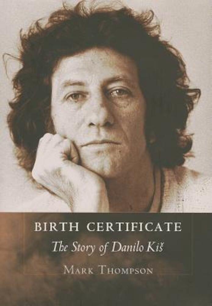 Birth Certificate: The Story of Danilo Kis, Hardcover