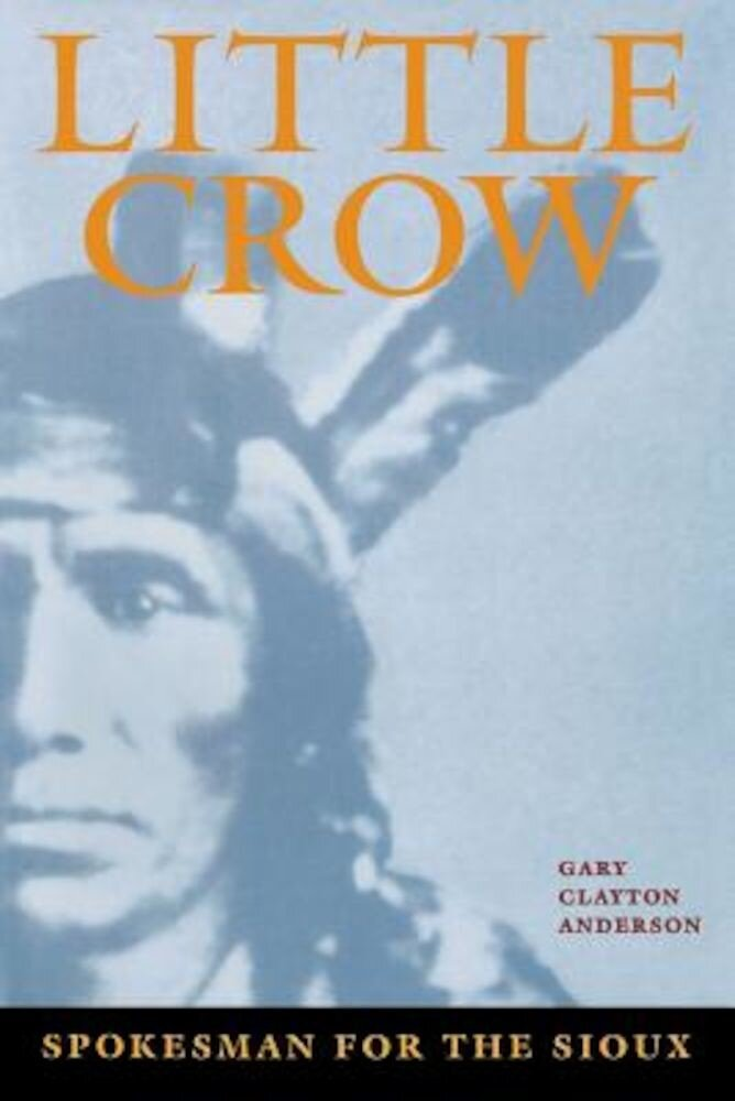Little Crow: Spokesman for the Sioux, Paperback