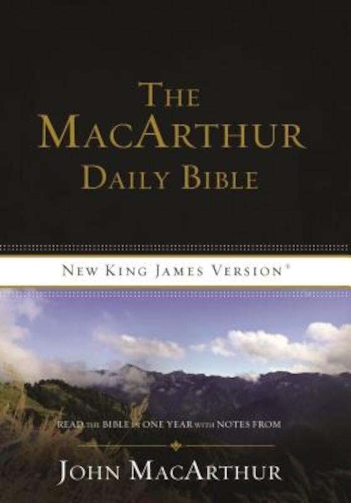 MacArthur Daily Bible-NKJV: Read Through the Bible in One Year, with Notes from John MacArthur, Paperback