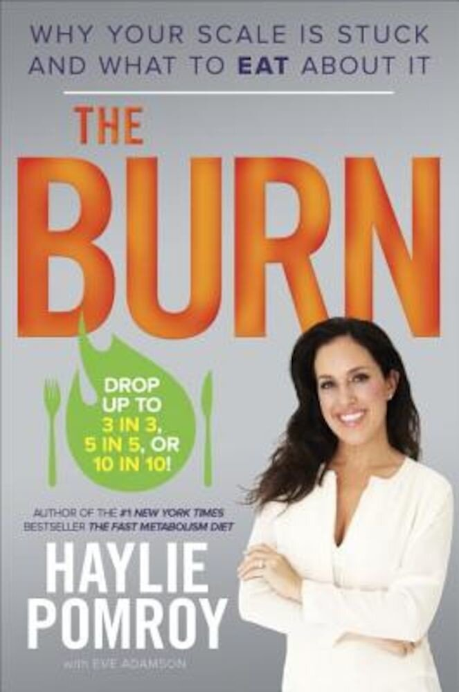 The Burn: Why Your Scale Is Stuck and What to Eat about It, Hardcover