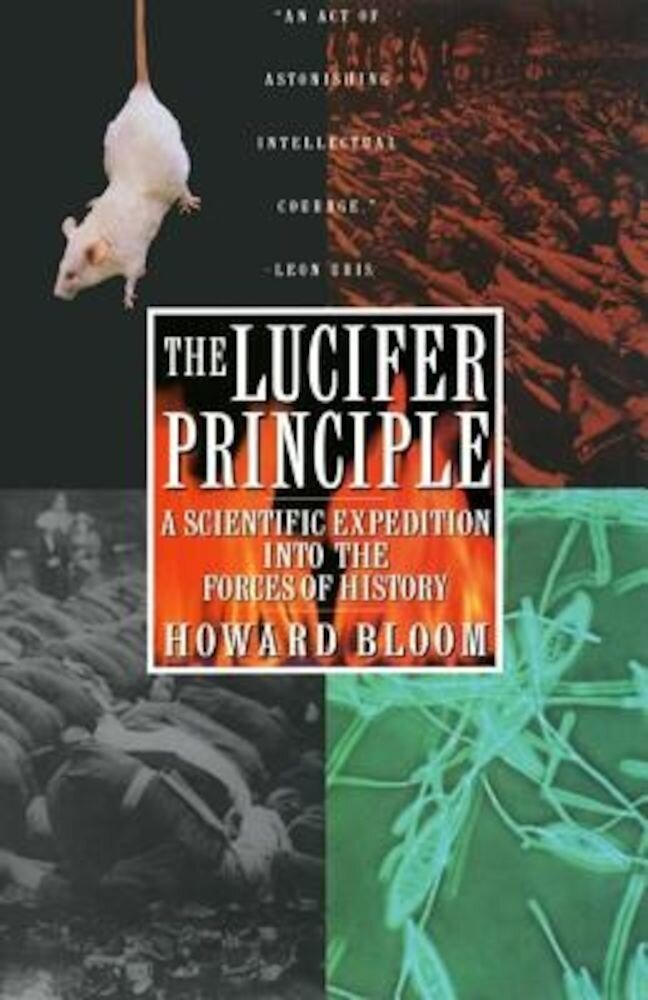 The Lucifer Principle: A Scientific Expedition Into the Forces of History, Paperback