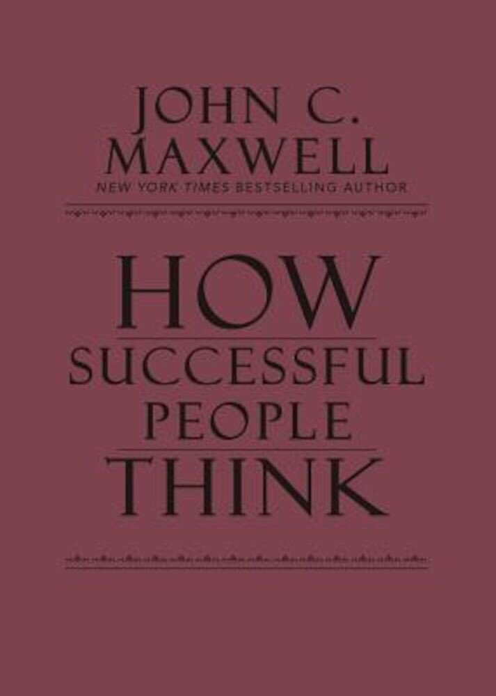 How Successful People Think: Change Your Thinking, Change Your Life, Hardcover