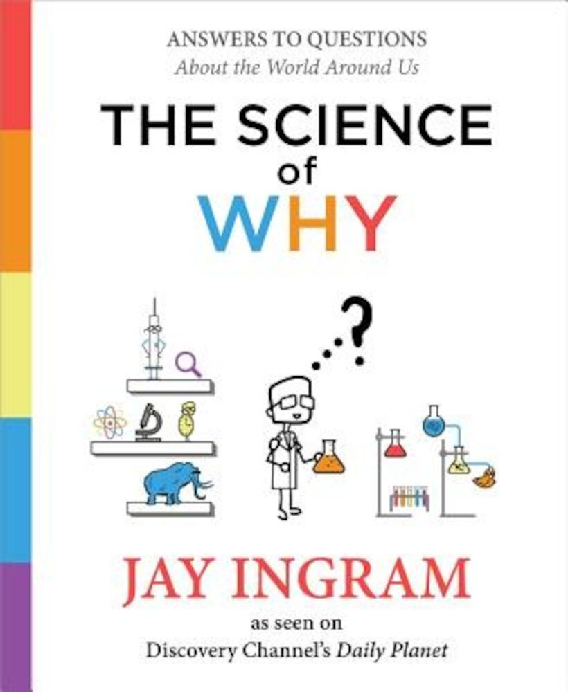 The Science of Why: Answers to Questions about the World Around Us, Hardcover