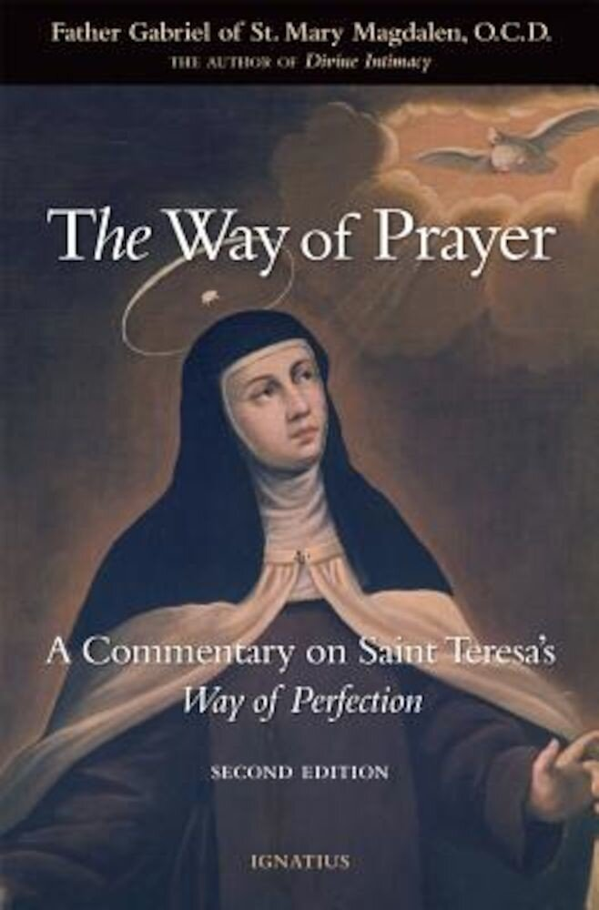 The Way of Prayer: A Commentary on Saint Teresa's Way of Perfection, Paperback