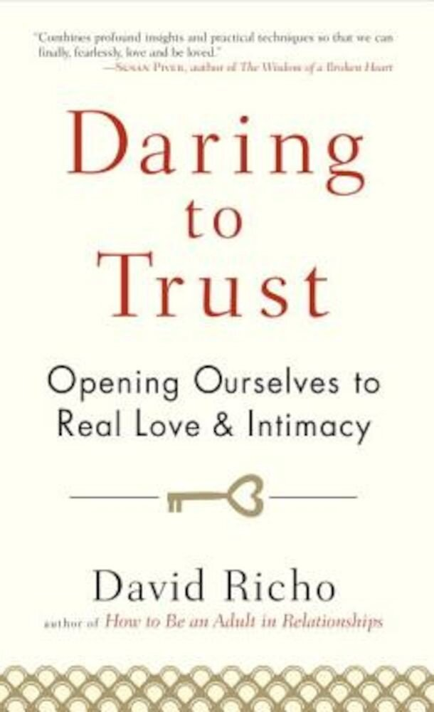 Daring to Trust: Opening Ourselves to Real Love and Intimacy, Paperback