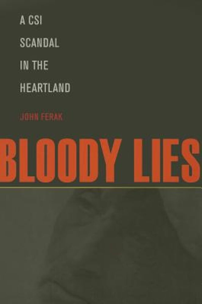 Bloody Lies: A CSI Scandal in the Heartland, Paperback
