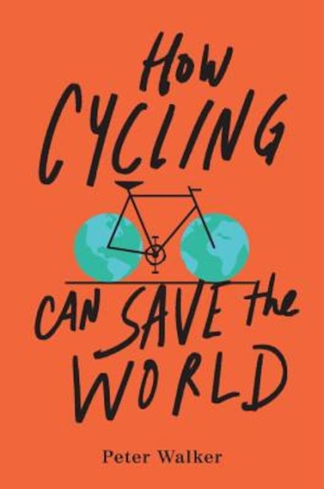 How Cycling Can Save the World, Paperback