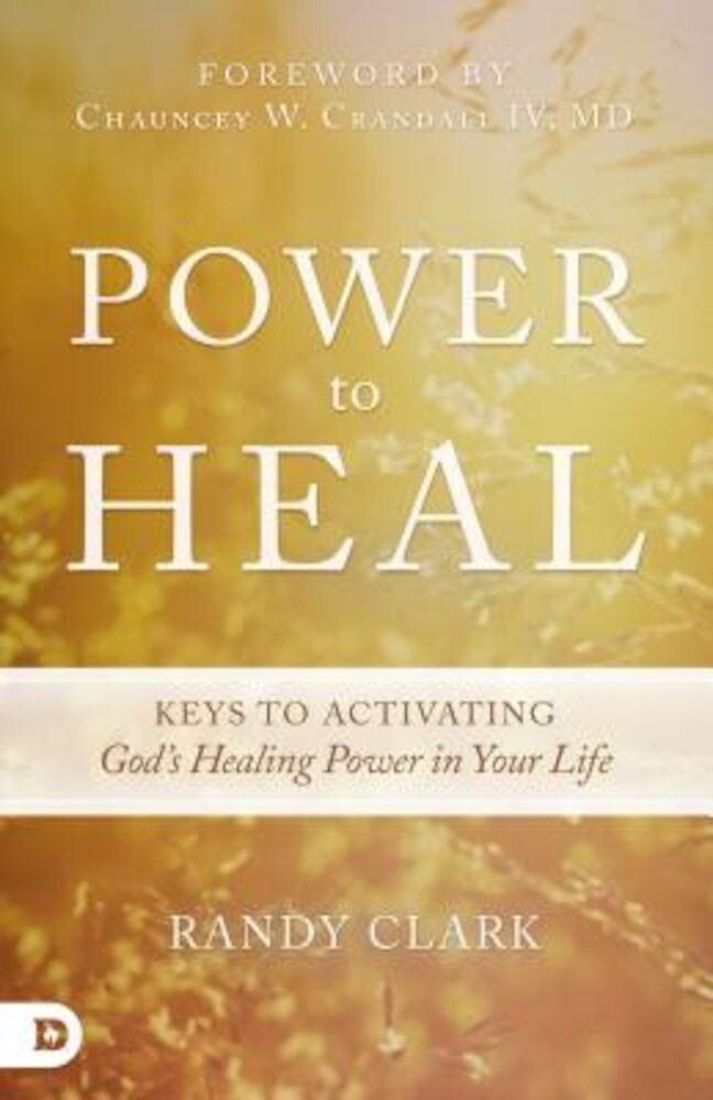 Power to Heal: 8 Keys to Activating God's Healing Power in Your Life, Paperback