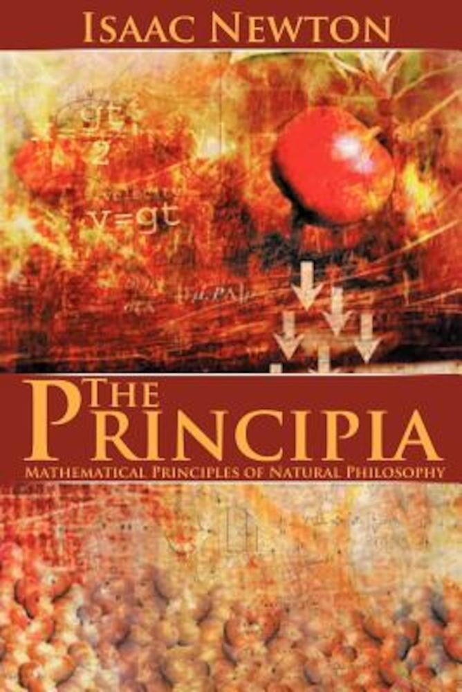 The Principia: Mathematical Principles of Natural Philosophy, Paperback