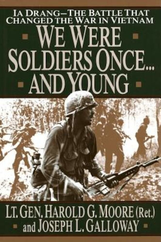 We Were Soldiers Once...and Young: Ia Drang - The Battle That Changed the War in Vietnam, Hardcover