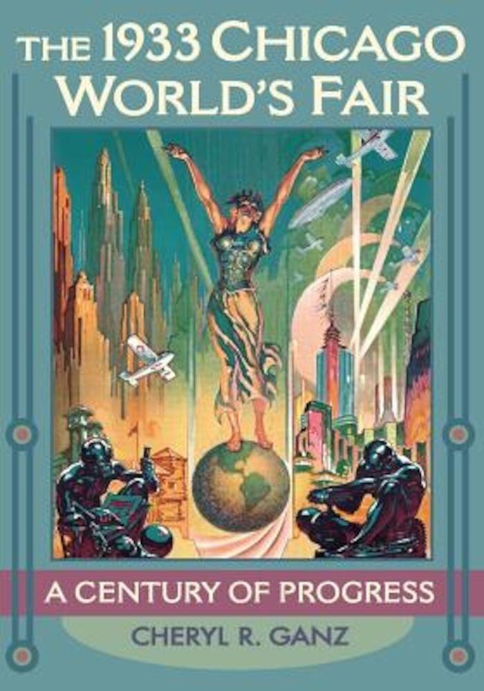 The 1933 Chicago World's Fair: A Century of Progress, Paperback