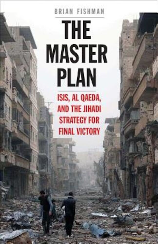The Master Plan: ISIS, Al-Qaeda, and the Jihadi Strategy for Final Victory, Hardcover