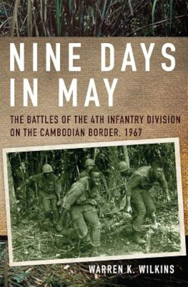 Nine Days in May: The Battles of the 4th Infantry Division on the Cambodian Border, 1967, Hardcover