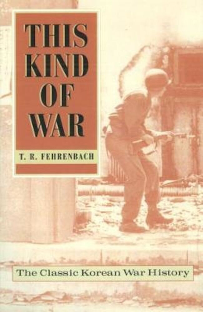 This Kind of War: The Classic Korean War History - Fiftieth Anniversary Edition, Paperback