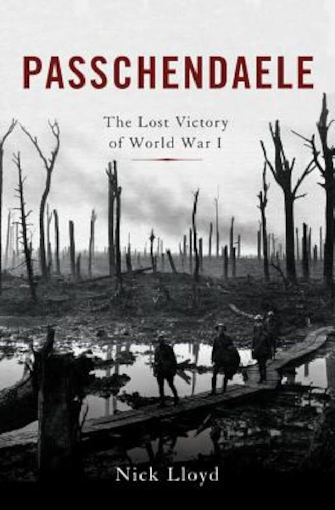 Passchendaele: The Lost Victory of World War I, Hardcover