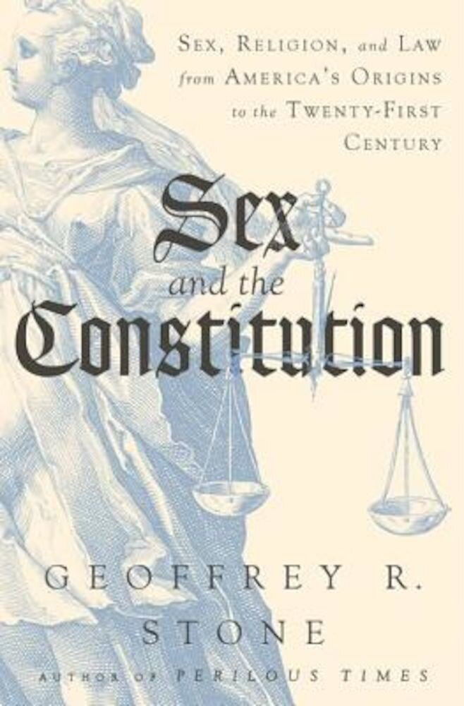 Sex and the Constitution: Sex, Religion, and Law from America's Origins to the Twenty-First Century, Hardcover