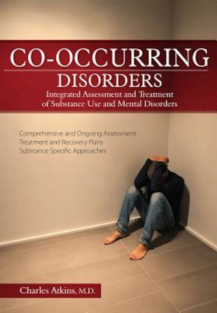 Co-Occurring Disorders: Integrated Assessment and Treatment of Substance Use and Mental Disorders, Paperback