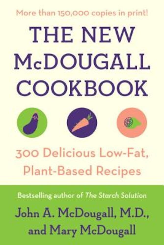The New McDougall Cookbook: 300 Delicious Low-Fat, Plant-Based Recipes, Paperback