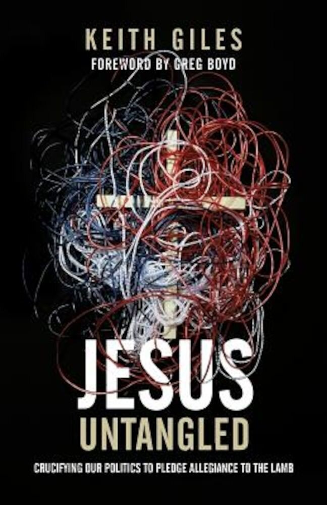 Jesus Untangled: Crucifying Our Politics to Pledge Allegiance to the Lamb, Paperback