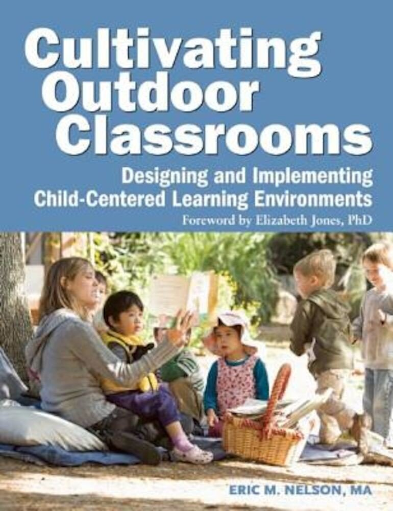 Cultivating Outdoor Classrooms: Designing and Implementing Child-Centered Learning Environments, Paperback
