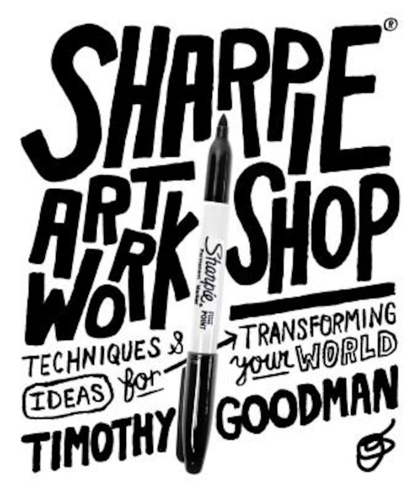 Sharpie Art Workshop: Techniques and Ideas for Transforming Your World, Paperback