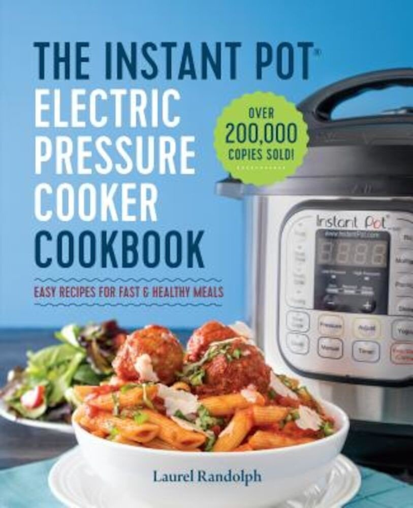 The Instant Pot(r) Electric Pressure Cooker Cookbook: Easy Recipes for Fast & Healthy Meals, Paperback