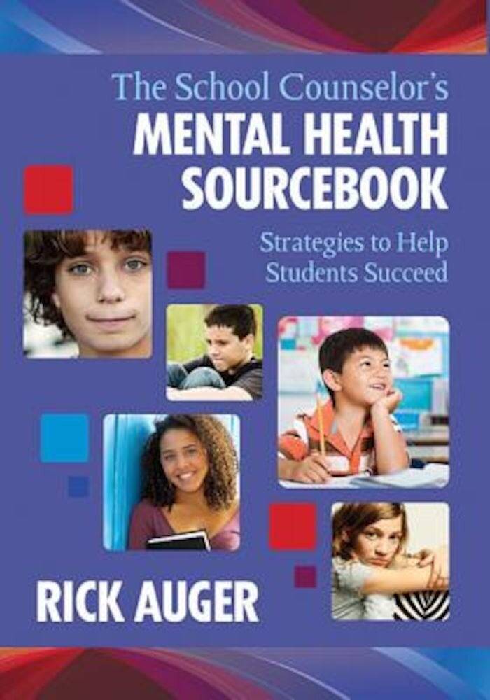 The School Counselor?s Mental Health Sourcebook: Strategies to Help Students Succeed, Paperback