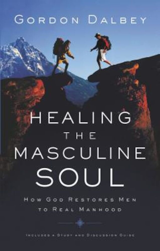 Healing the Masculine Soul: God's Restoration of Men to Real Manhood, Paperback