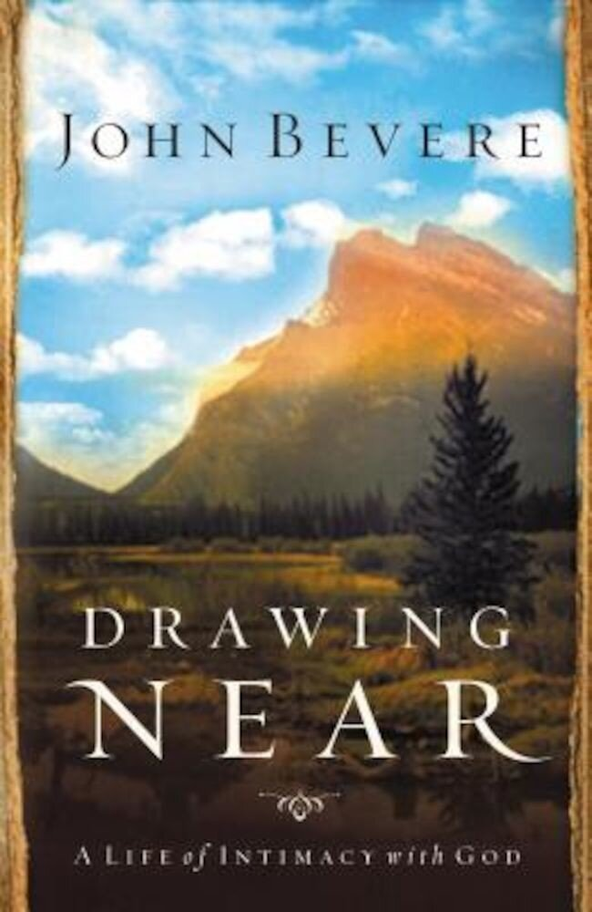 Drawing Near: A Life of Intimacy with God, Paperback