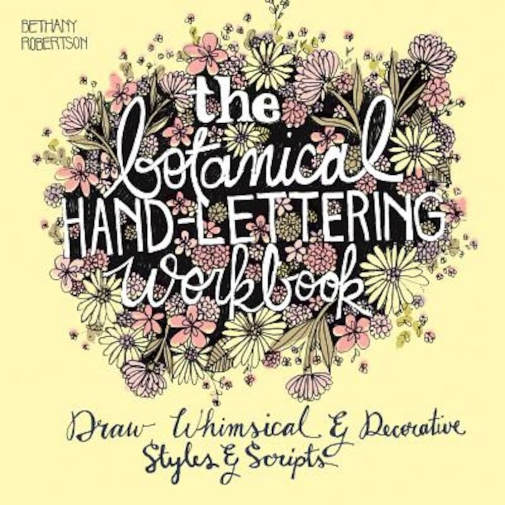 The Botanical Hand Lettering Workbook: Draw Whimsical and Decorative Styles and Scripts, Paperback