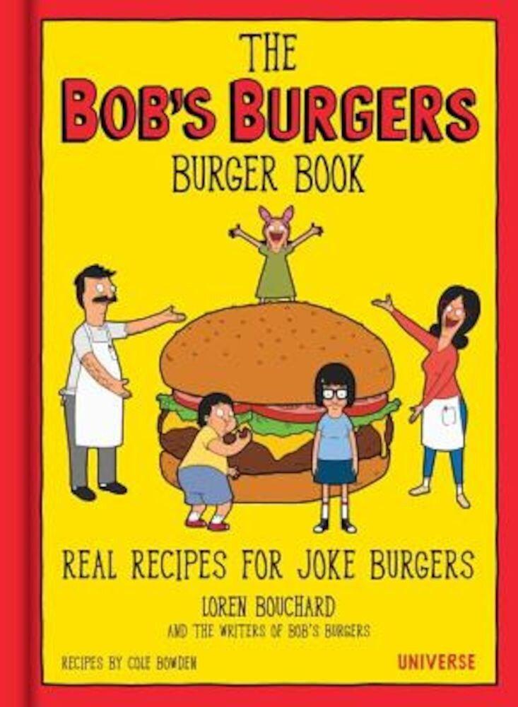 The Bob's Burgers Burger Book: Real Recipes for Joke Burgers, Hardcover