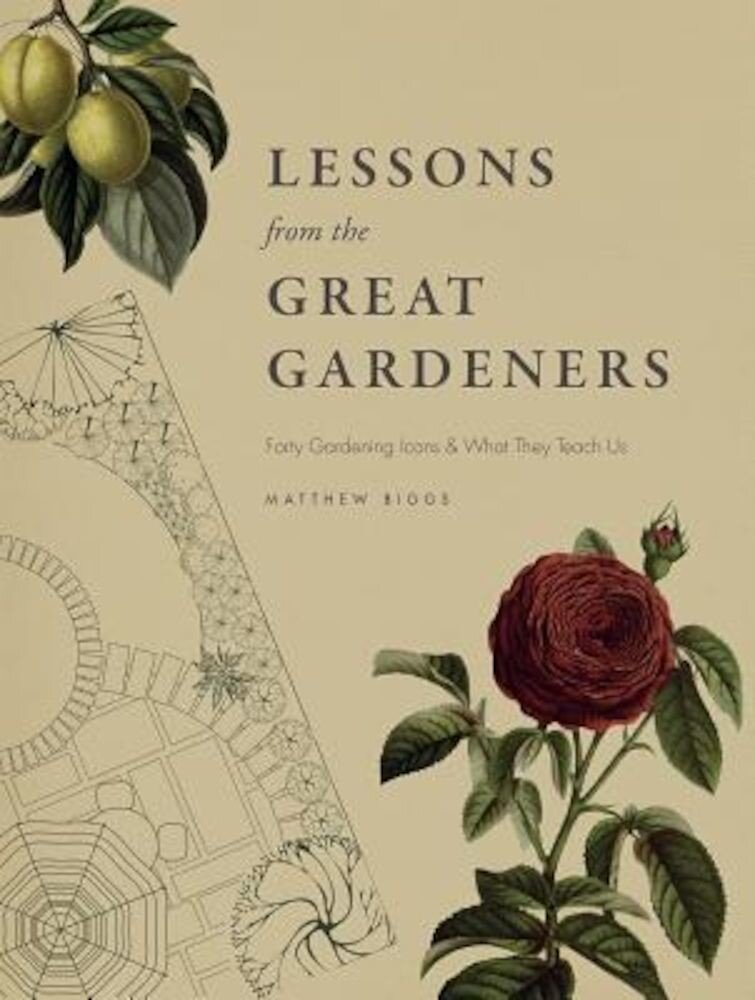 Lessons from the Great Gardeners: Forty Gardening Icons and What They Teach Us, Hardcover