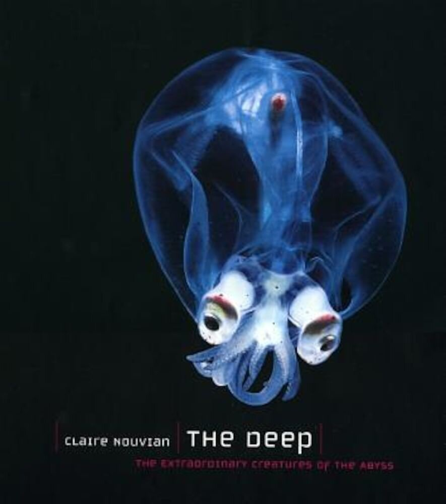 The Deep: The Extraordinary Creatures of the Abyss, Hardcover