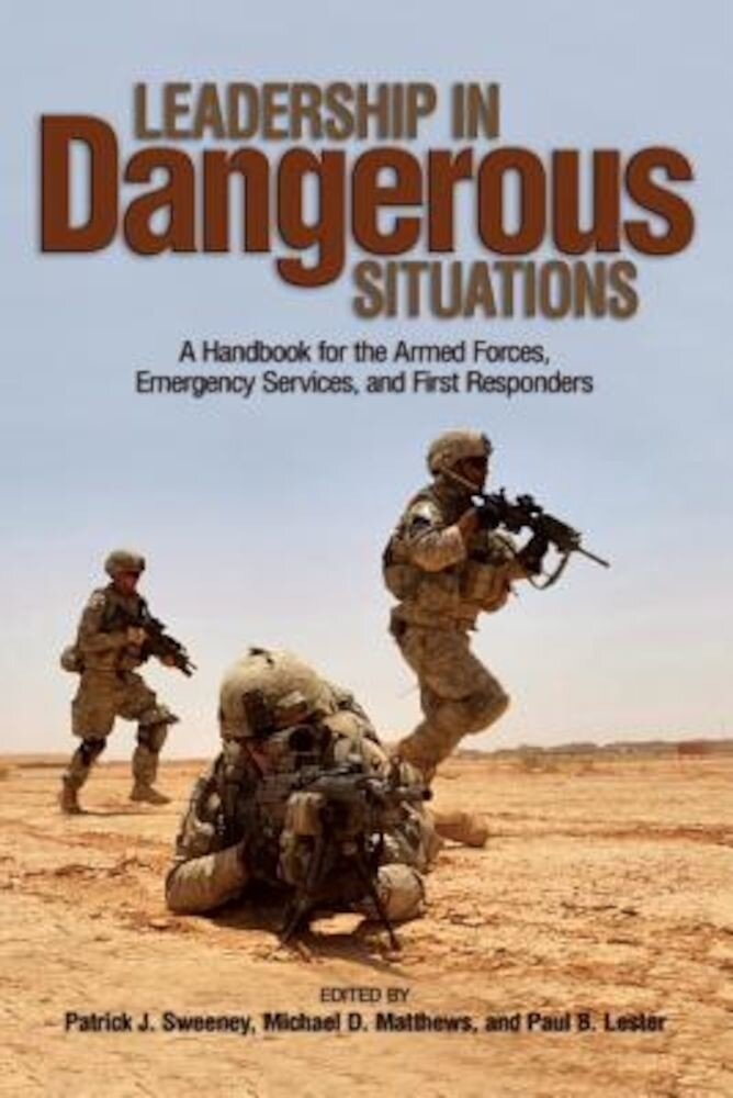 Leadership in Dangerous Situations: A Handbook for the Armed Forces, Emergency Services, and First Responders, Paperback