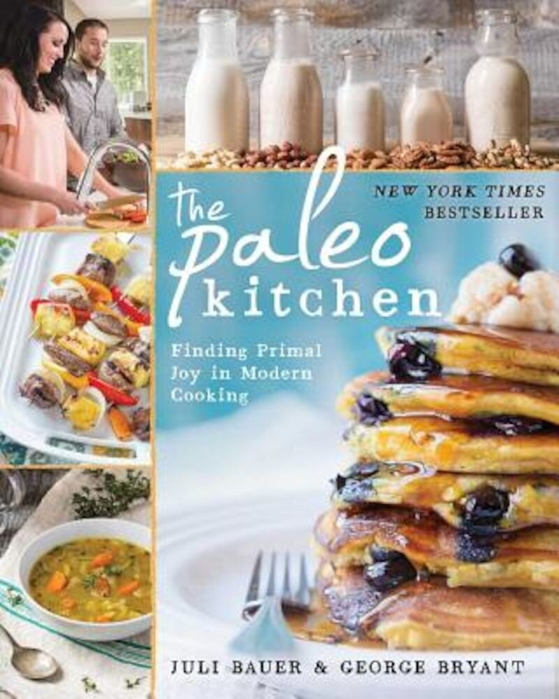 The Paleo Kitchen: Finding Primal Joy in Modern Cooking, Paperback