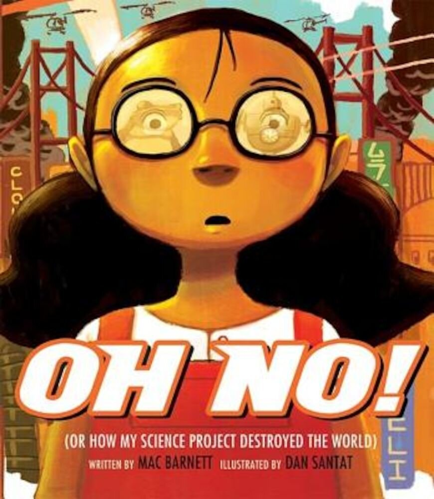 Oh No!: Or How My Science Project Destroyed the World, Hardcover