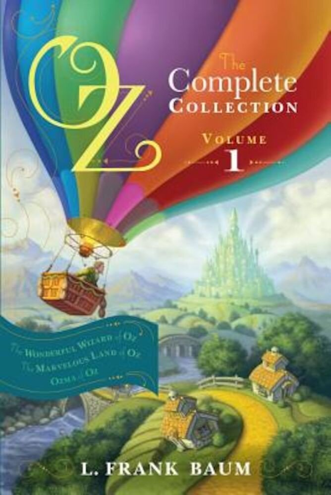 Oz, the Complete Collection, Volume 1: The Wonderful Wizard of Oz/The Marvelous Land of Oz/Ozma of Oz, Paperback