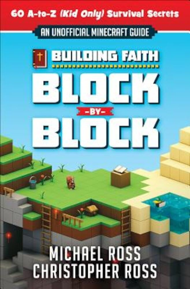 Building Faith Block by Block: [An Unofficial Minecraft Guide] 60 A-To-Z (Kid Only) Survival Secrets, Paperback