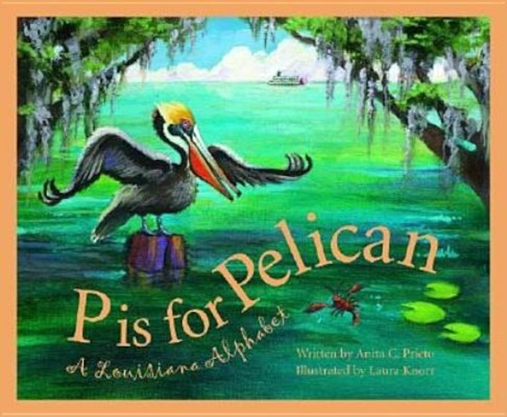 P Is for Pelican: A Louisiana, Hardcover