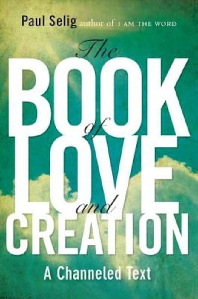 The Book of Love and Creation: A Channeled Text, Paperback