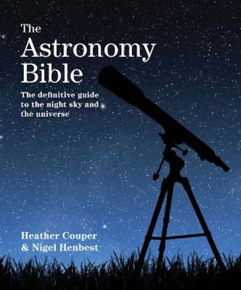 The Astronomy Bible: The Definitive Guide to the Night Sky and the Universe, Paperback