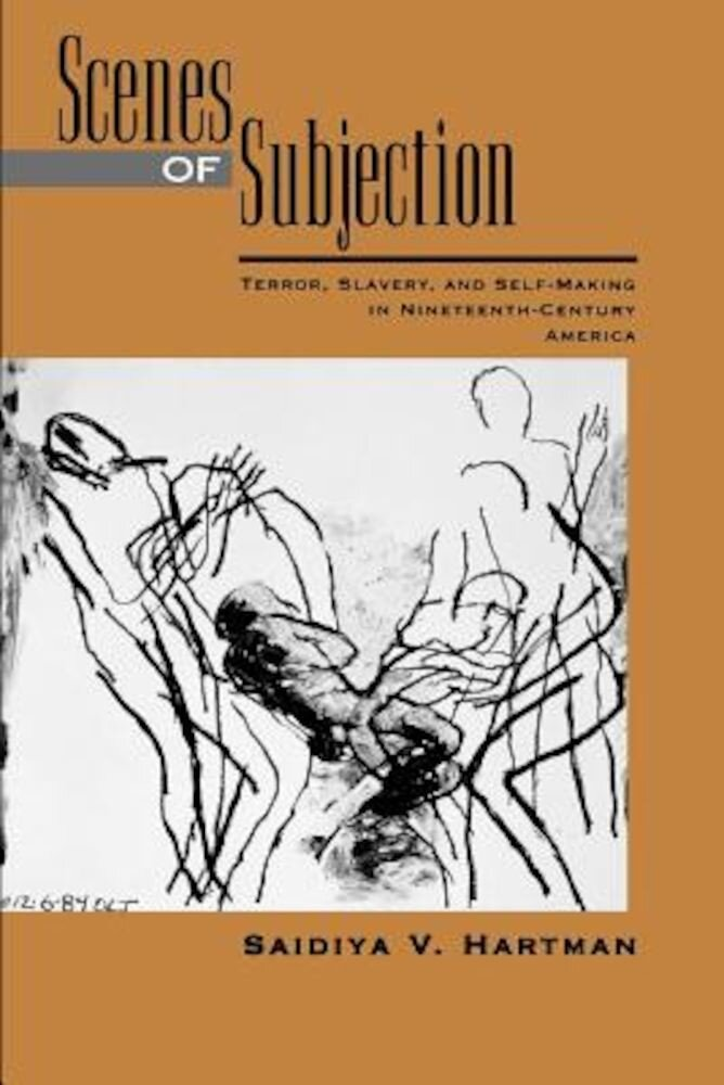 Scenes of Subjection: Terror, Slavery, and Self-Making in Nineteenth-Century America, Paperback