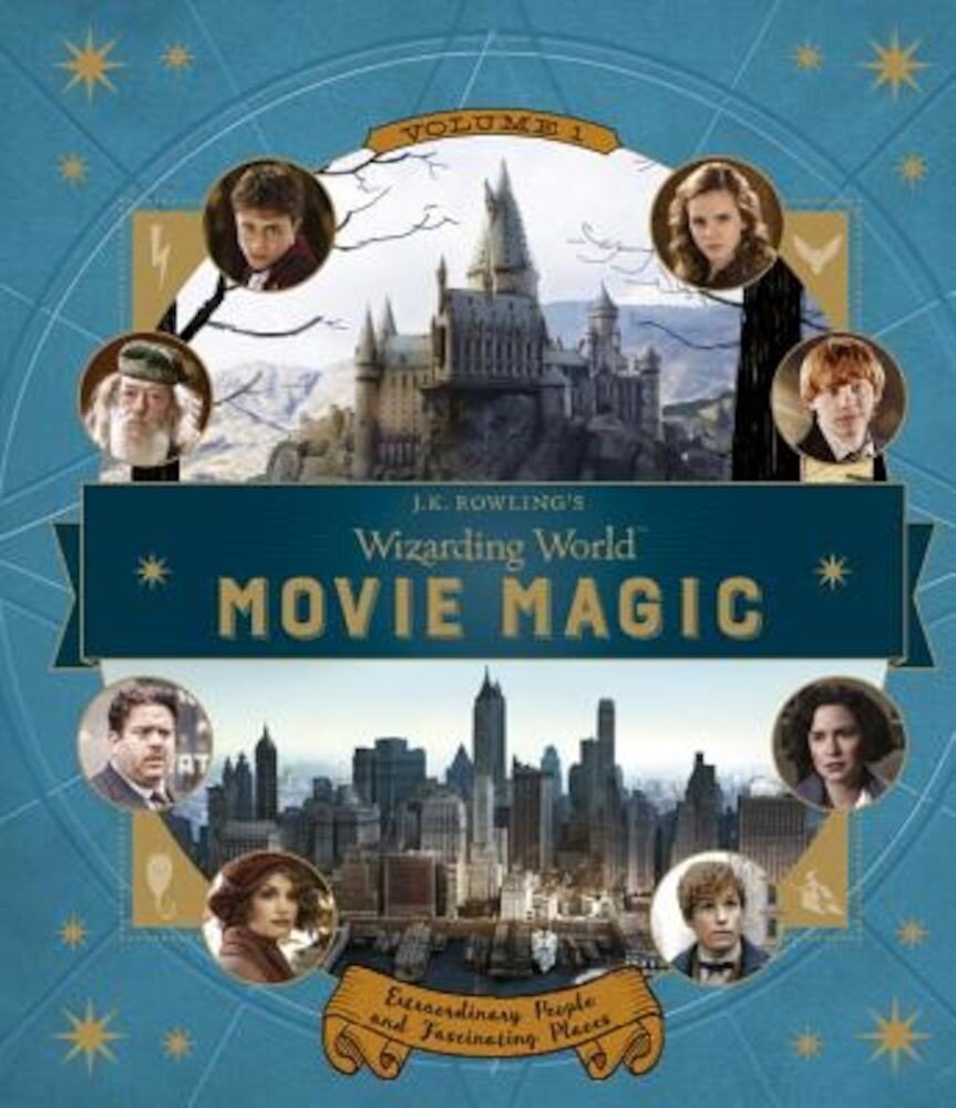 J.K. Rowling's Wizarding World: Movie Magic Volume One: Extraordinary People and Fascinating Places, Hardcover