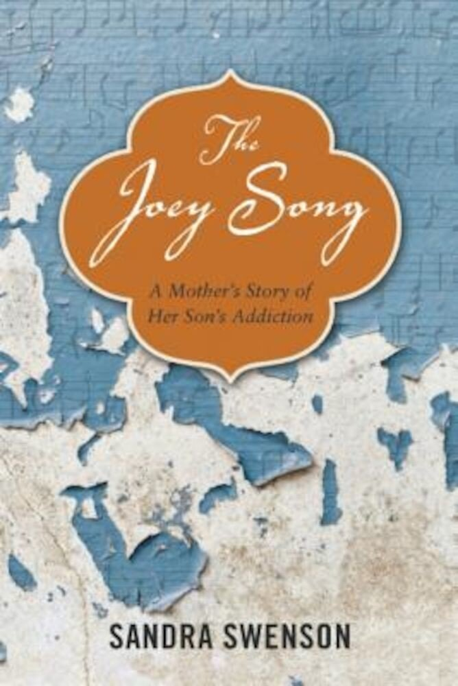 The Joey Song: A Mother's Story of Her Son's Addiction, Paperback